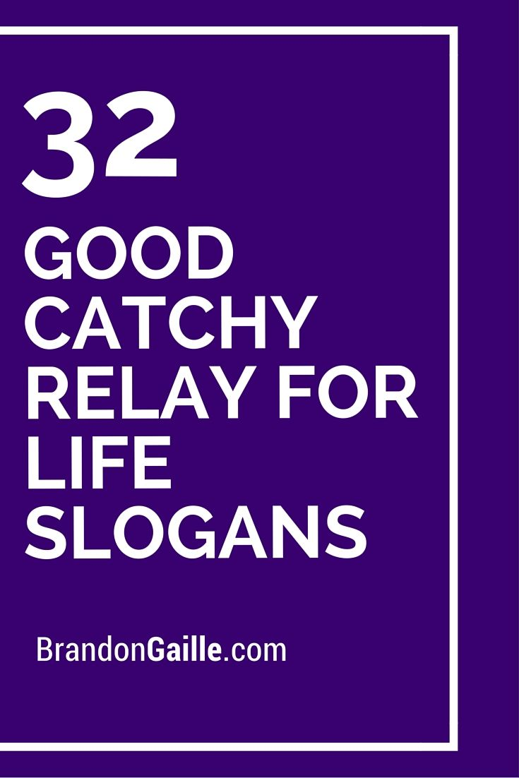 32 good catchy relay for life slogans