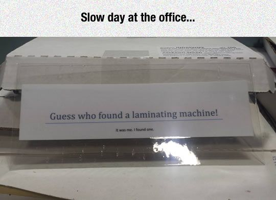 This would be me at the office!