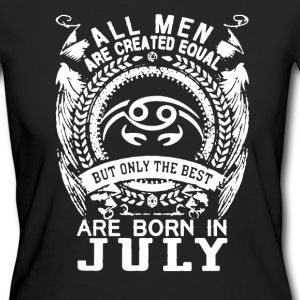 All Women Created Equal But Best Born In july birthday gift t shirt Womens
