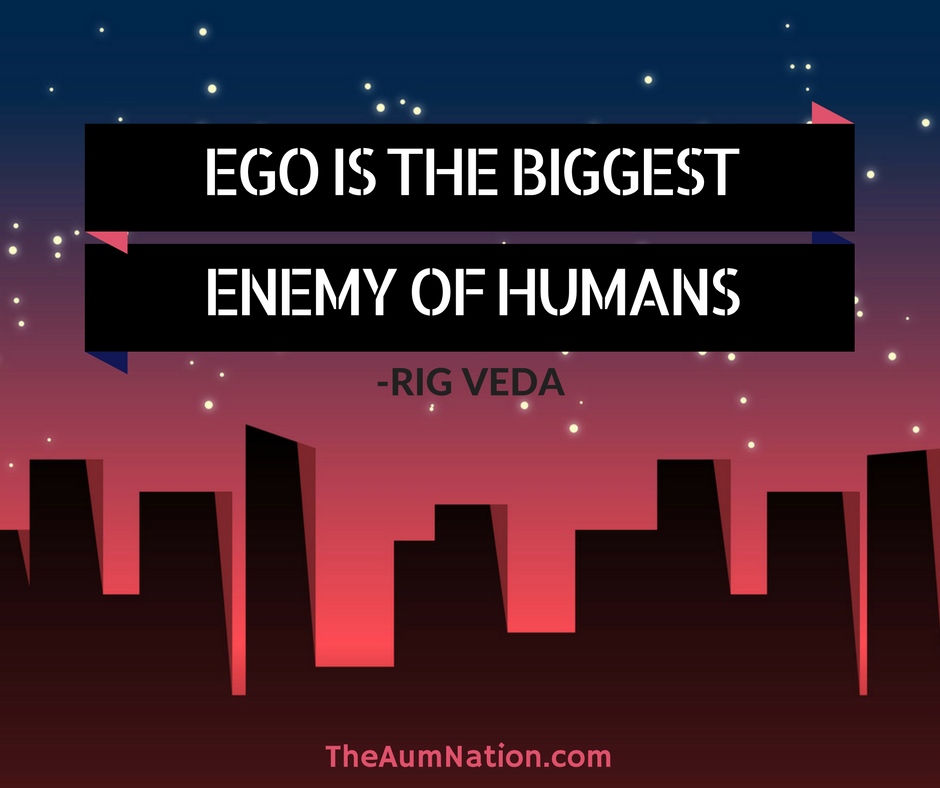ego is the biggest enemy of humans rig veda keeping our ego