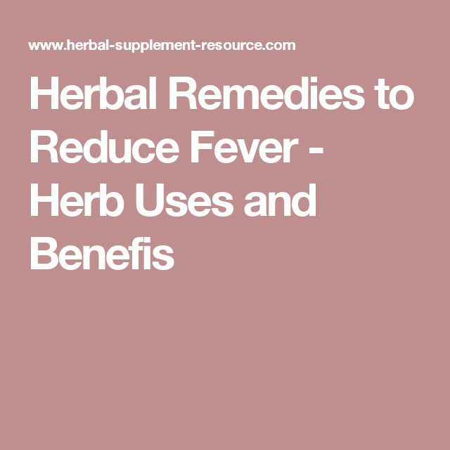 Herbal Remedies to Reduce Fever - Herb Uses and Benefis