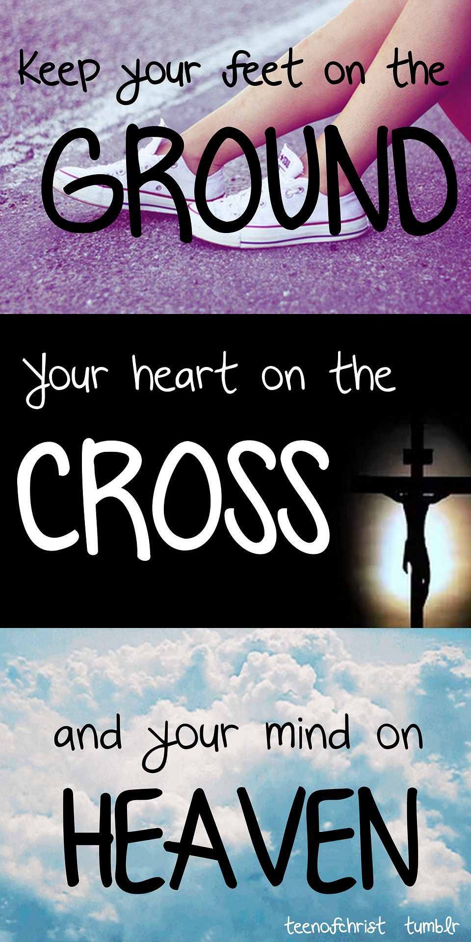 Keep you feet on the ground, your heart on the cross, and