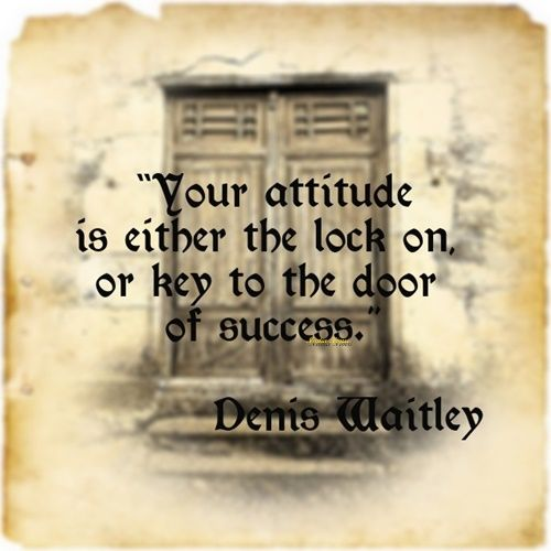 Your Attitude Is Either The Lock On Or Key To The Door Of Success Denis Waitley Inpirational Quotes Key Quotes Inspirational Words