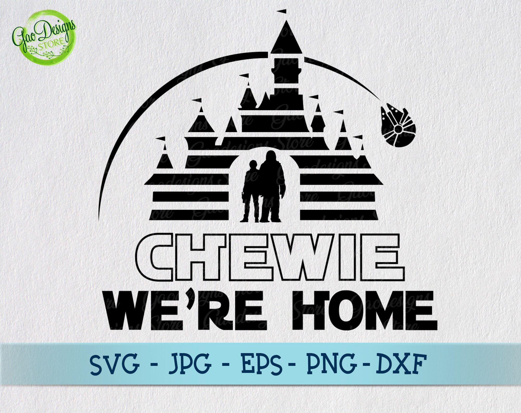 Chewie We Re Home Svg Star Wars Disney Svg Star Wars Land Svg