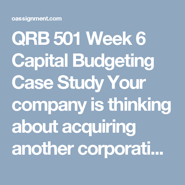 qrb 501 week 6 capital budgeting case study