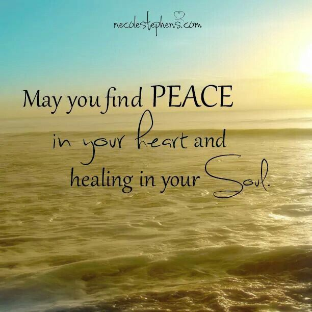 May you find peace in your heart and healing in your soul <3