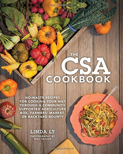 The CSA Cookbook: No-Waste Recipes for Cooking Your Way T...