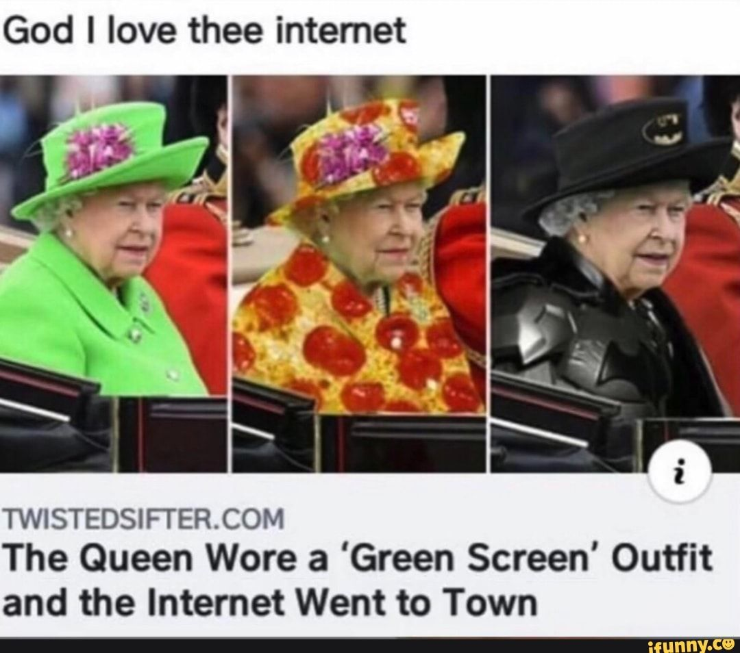 God I Love Thee Internet Twistedsifter Com The Queen Wore A Green Screen Outfit And The Internet Went To Town Ifunny Really Funny Memes Crazy Funny Memes Stupid Funny Memes [ 954 x 1080 Pixel ]