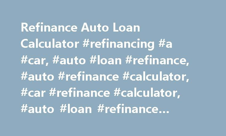 Refinance Auto Loan Calculator Refinancing A Car Auto Loan