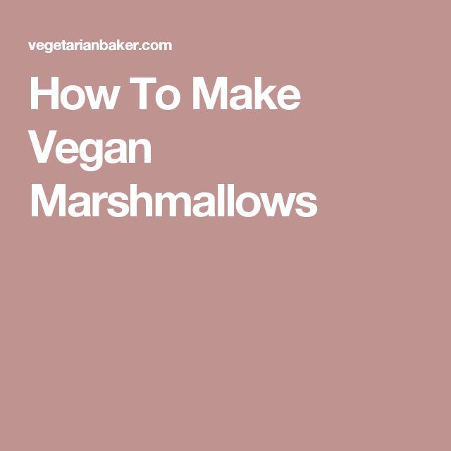 How To Make Vegan Marshmallows