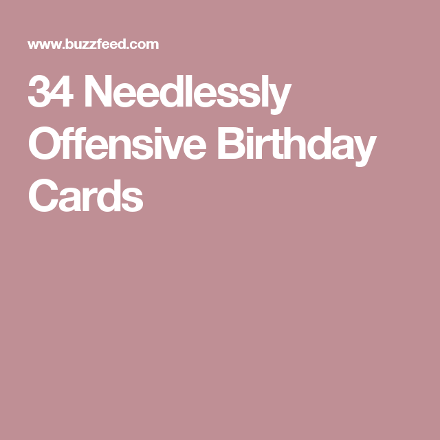 34 Needlessly Offensive Birthday Cards Offensive birthday cards