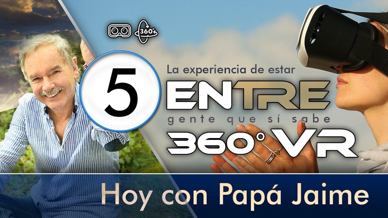 ENtre Papá Jaime 360 VR  Quinta Parte