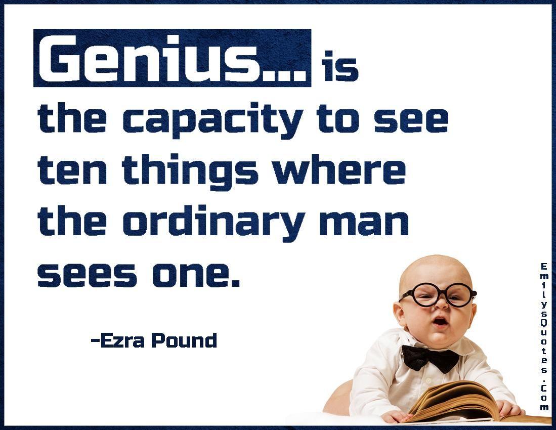 Genius... is the capacity to