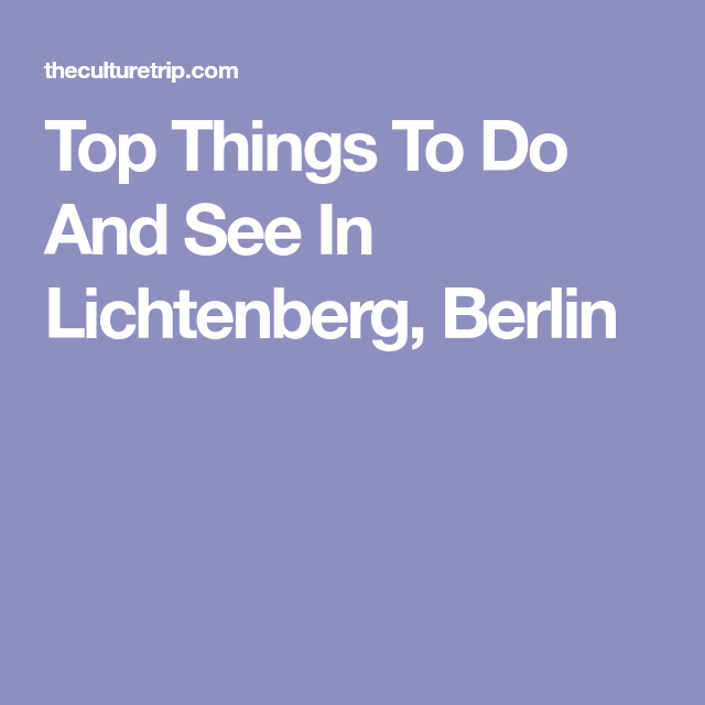 Top Things To Do And See In Lichtenberg Berlin Things To Do Lichtenberg Berlin