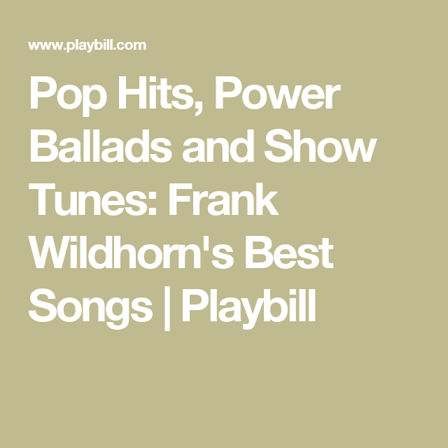 Pop Hits, Power Ballads and Show Tunes: Frank Wildhorn's Best Songs