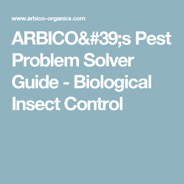 ARBICO's Pest Problem Solver Guide - Biological Insect