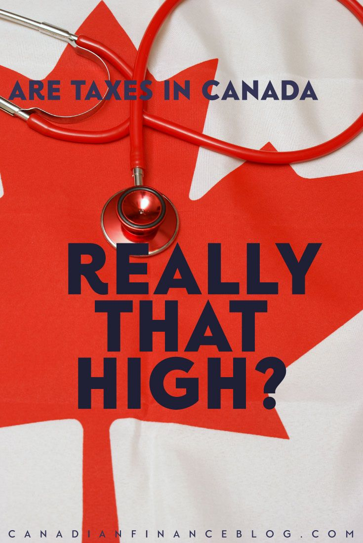 Are Taxes In Canada Really That High Personal Finance Canada
