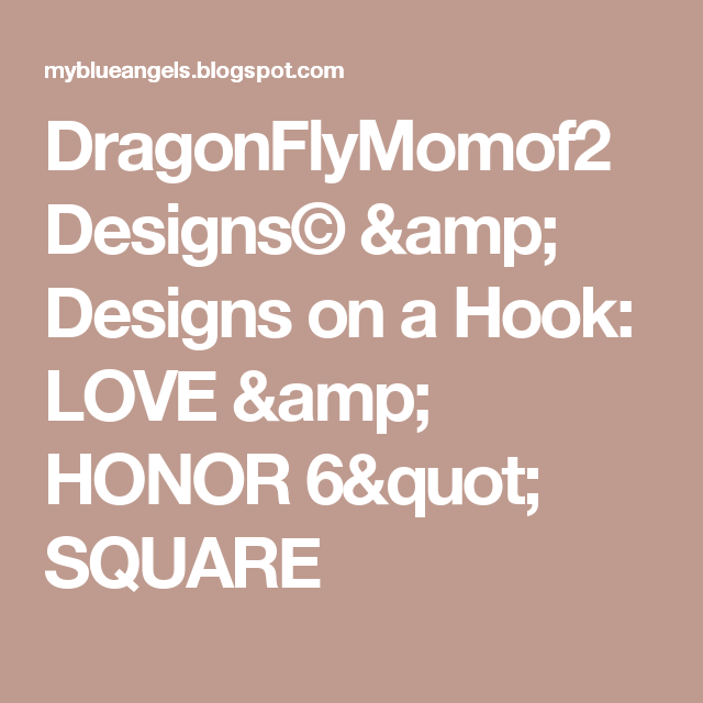 "DragonFlyMomof2 Designs©  & Designs on  a Hook: LOVE & HONOR 6"" SQUARE"