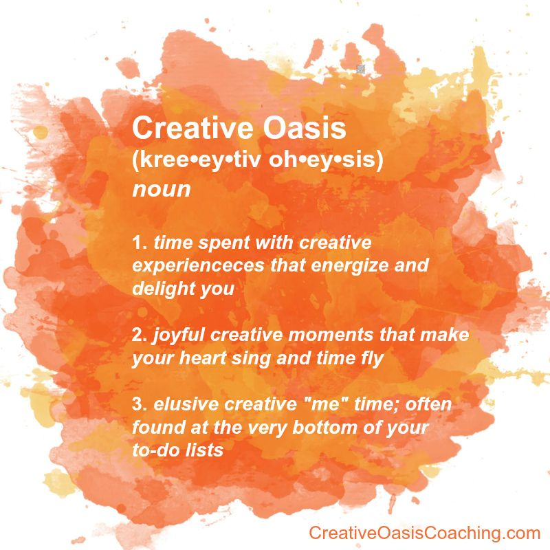 My definition of a Creative Oasis. Want to spend more time in your own Creative Oasis? Start here: bit.ly/mwomplz (Mid-Week Oasis Moment ~ bite-size bonbons of creative inspiration & motivation each week!)