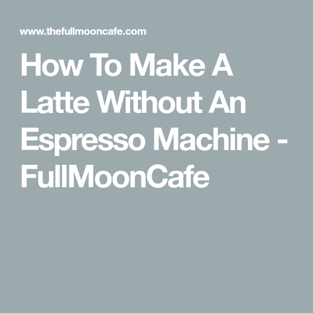 How To Make A Latte Without An Espresso Machine - FullMoonCafe #espressoathome