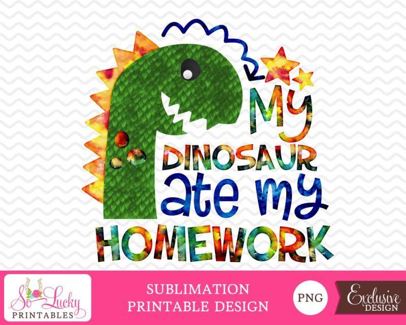 My Dinosaur Ate My Homework Printable Sublimation So Lucky Printables Homework Printable Card Making Homework