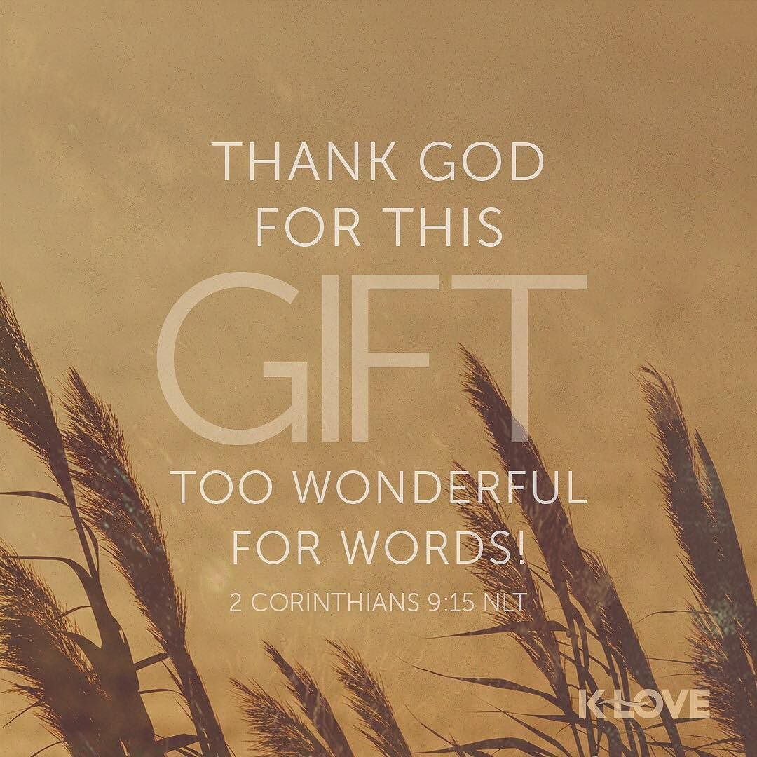 Thanks be to God for His indescribable gift! II Corinthians 9:15 ...