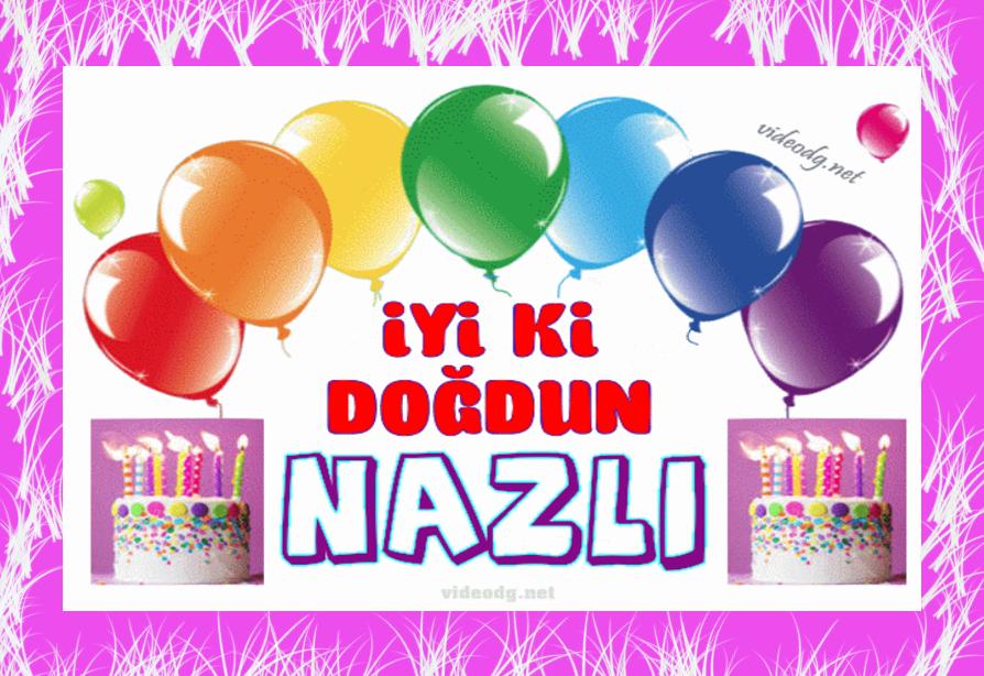 Iyiki Dogdun Nice Mutlu Yillara Nazli Nazli Ismine Ozel Dogum Gunu Kutlamasi Dogum Gunu Kutlamalari Doga Dogum Gunu