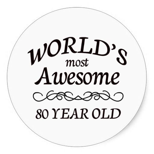 Worlds Most Awesome 80 Year Old Round Stickers Use For An 80th Birthday Party