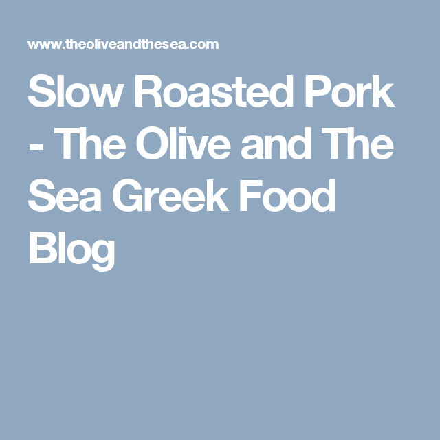 Slow Roasted Pork - The Olive and The Sea Greek Food Blog