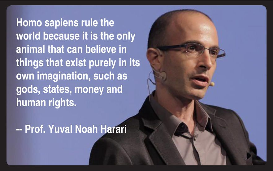 Yuval Noah Harari: Homo sapiens rule the world because it is the only animal that can believe in things th...