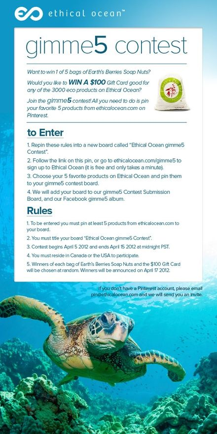 Win 100 Dollars or 1 of 5 bags of Earths Berries Soap Nuts! Follow the rules on this image and go to ethicalocean.com/gimme5 to get started! Make sure your board is called Ethical Ocean gimme5 Contest.