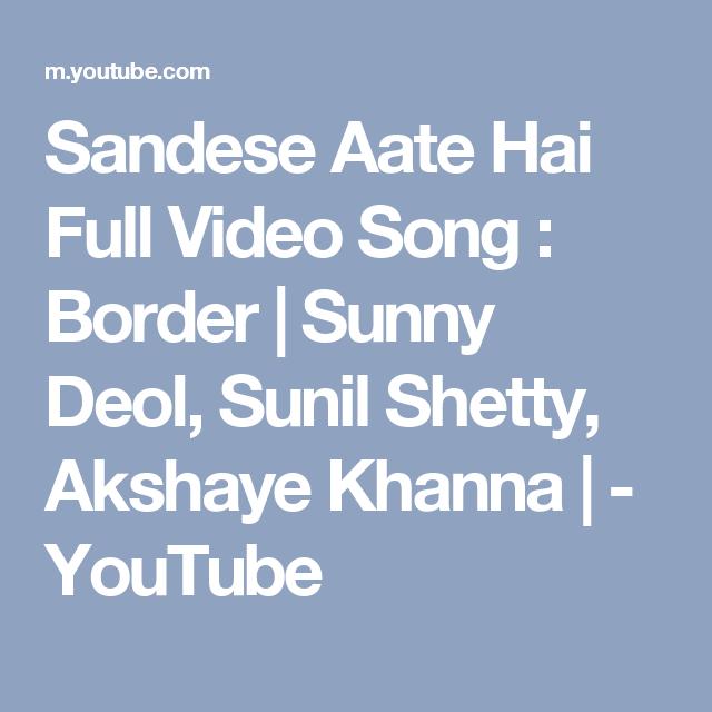 Sandese Aate Hai Full Video Song Border Sunny Deol Sunil Shetty Akshaye Khanna Youtube Songs Evergreen Songs Indian Music