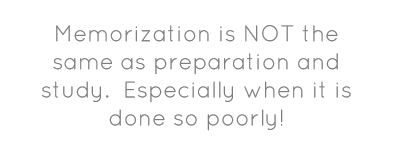Memorization is NOT the same as preparation and study. ...
