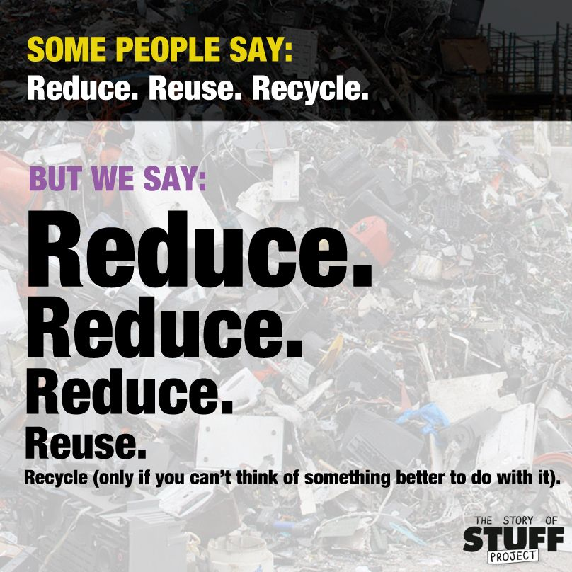 Reduce reduce reduce reuse recycle if you