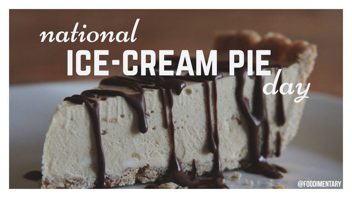 August 18th Is National Ice Cream Pie Day Ice Cream Pies Pie Day Cream Pie