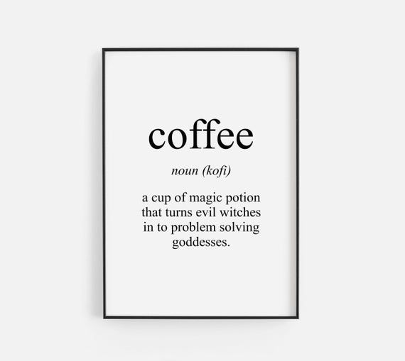 Coffee Hot Drink Funny Kitchen Food Noun Meaning Quote Poster Print | Black & White Picture Typography Wall Art | Motivational Design Work #pictureplacemeant