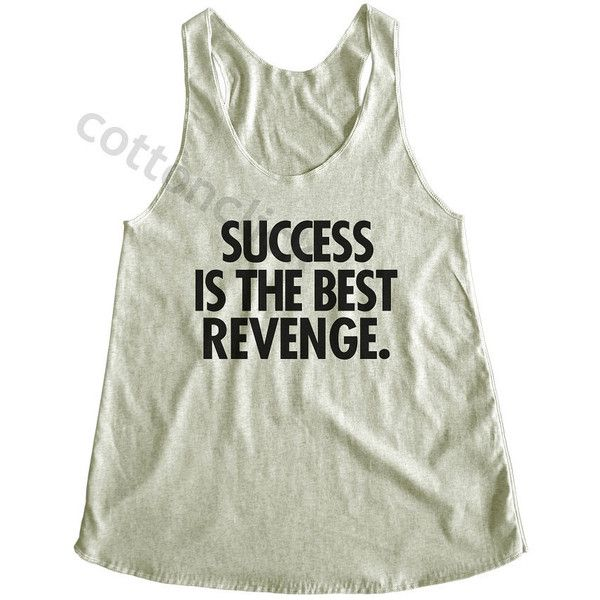 Success Is the Best Revenge Shirt Tumblr Funny Slogan Shirt Hipster... ($14) ❤ liked on Polyvore featuring tops, tanks, white, women's clothing, white shirt, hipster shirts, white singlet, yoga shirts and white tank