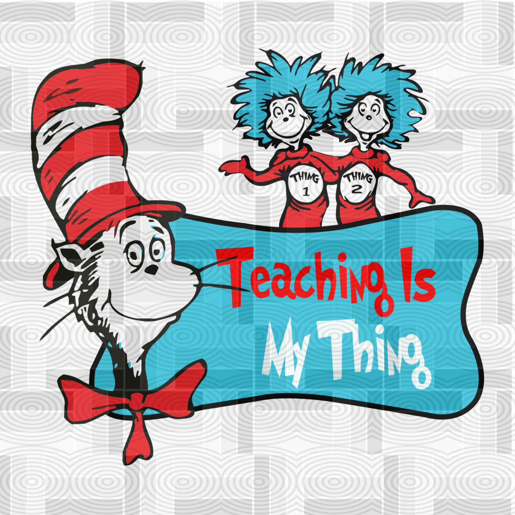 Teaching Is My Thing Dr Seuss Svg Files For Silhouette Files For Cricut Svg Dxf Eps Png Instant Download Dr Seuss Gifts Dr Seuss Art Dr Seuss Posters