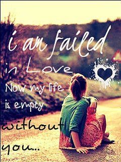 I Am Failed In Love Now My Life Is Empty Without You Love Love