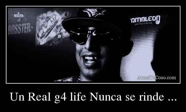 Un Real G4 Life Nunca Se Rinde Frase De Nengo Flow Pinterest Pine