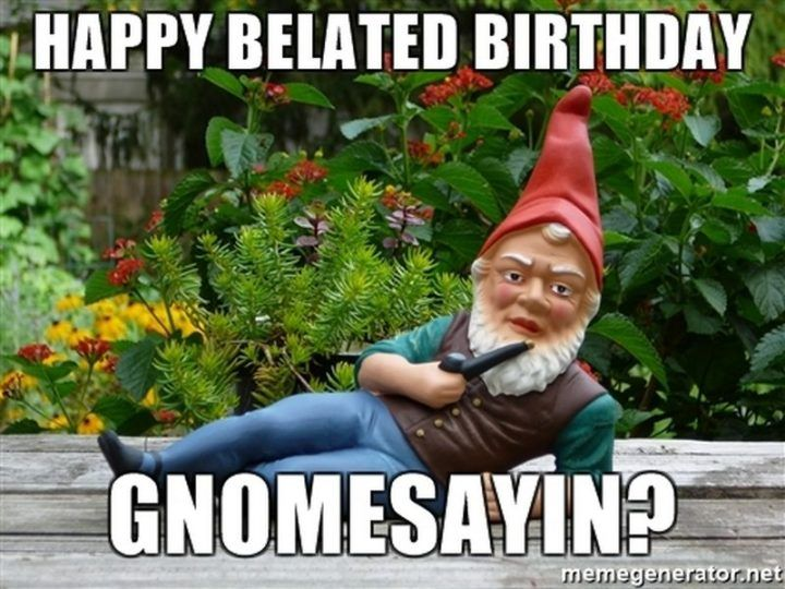 85 Happy Belated Birthday Memes For When You Just Forgot Happy Belated Birthday Happy Birthday Meme Belated Birthday Funny