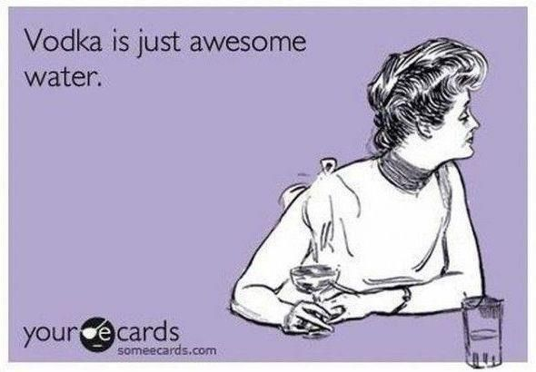 vodka is just awesome water.