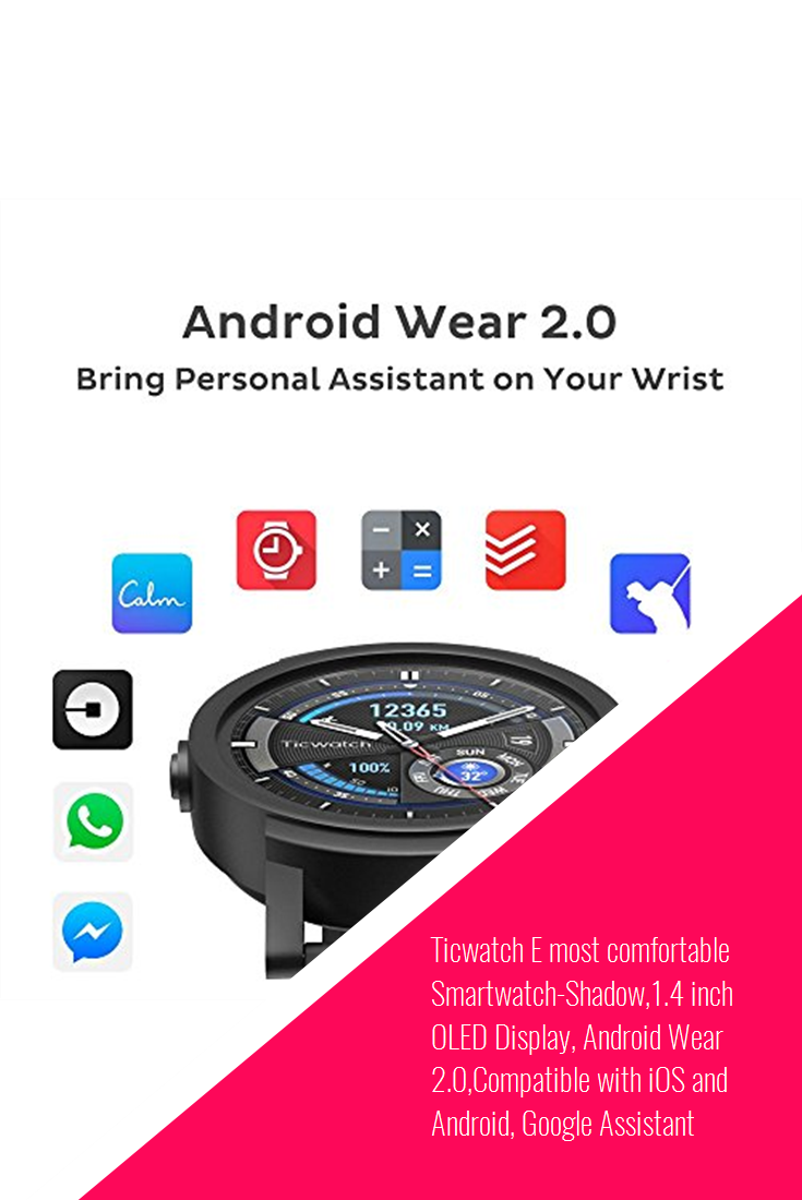 Ticwatch E most comfortable SmartwatchShadow,1.4 inch