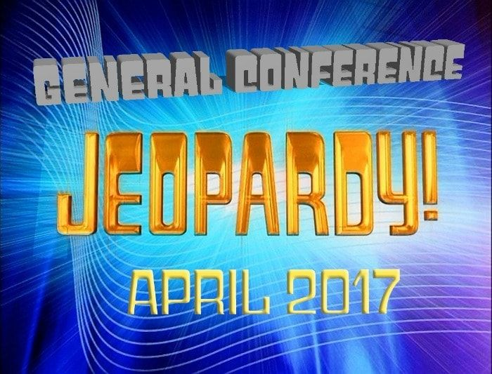 Play the April 2017 General Conference Jeopardy to review what you - sample jeopardy powerpoint