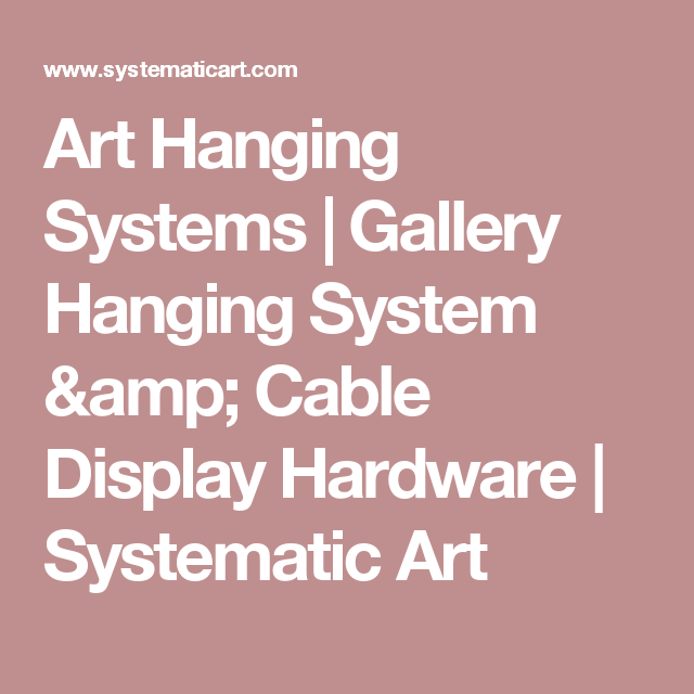 Art Hanging Systems | Gallery Hanging System & Cable Display Hardware | Systematic Art. Products include systems for rails, rods, cables, hooks, tracks, etc.