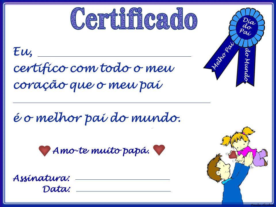 Certificado para o dia do pai. :-)                                                                                                                                                     Mais