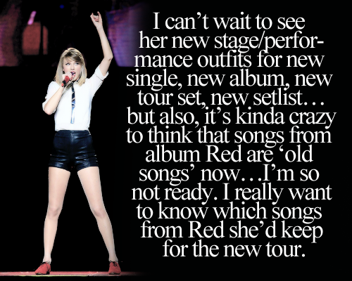 I really want her to do Red, Last Kiss and All Too Well