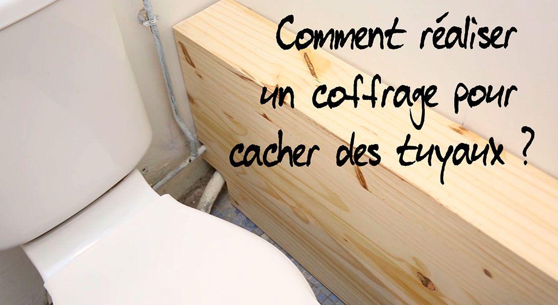 Tuto Video Pour Cacher Des Tuyaux Coffrage Cache Tuyau Et