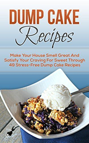 Dump Cake Recipes: Make Your House Smell Great And Satisfy Your Craving For Sweet Through 49 Stress-Free Dump Cake Recipes (Dump Cakes, Dump Cake Recipes, ... Dinners, Dump Dinners, Dump Meals Book 7) by Christine Porter, http://www.amazon.com/dp/B00N9UPI2S/ref=cm_sw_r_pi_dp_eAreub14H8WFP