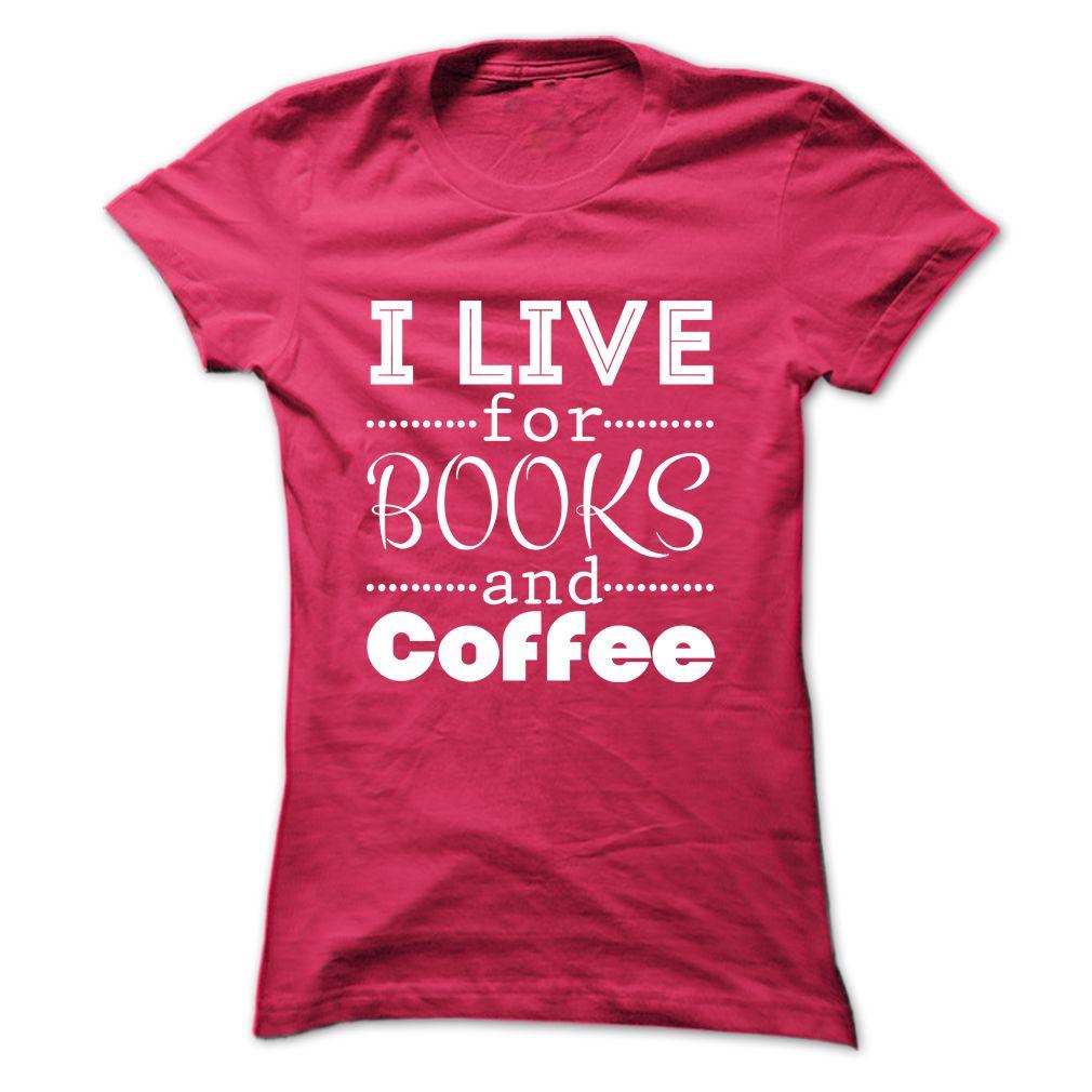 I Live For Books And Coffee Tshirt Hoodie Shirt Sweatshirt